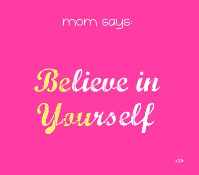 Mom says: Believe in Yourself