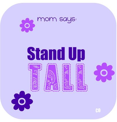 Mom says: Stand up tall