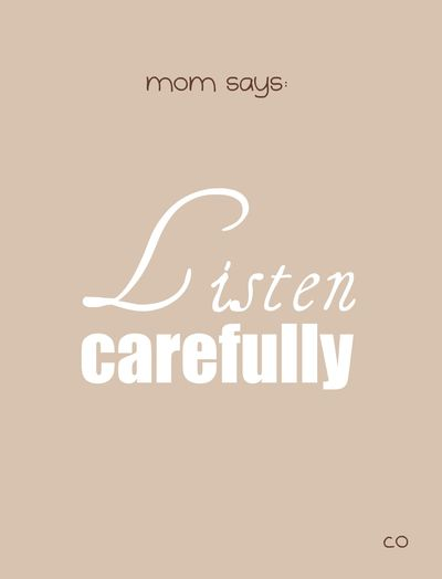 1-mom says- listen carefully