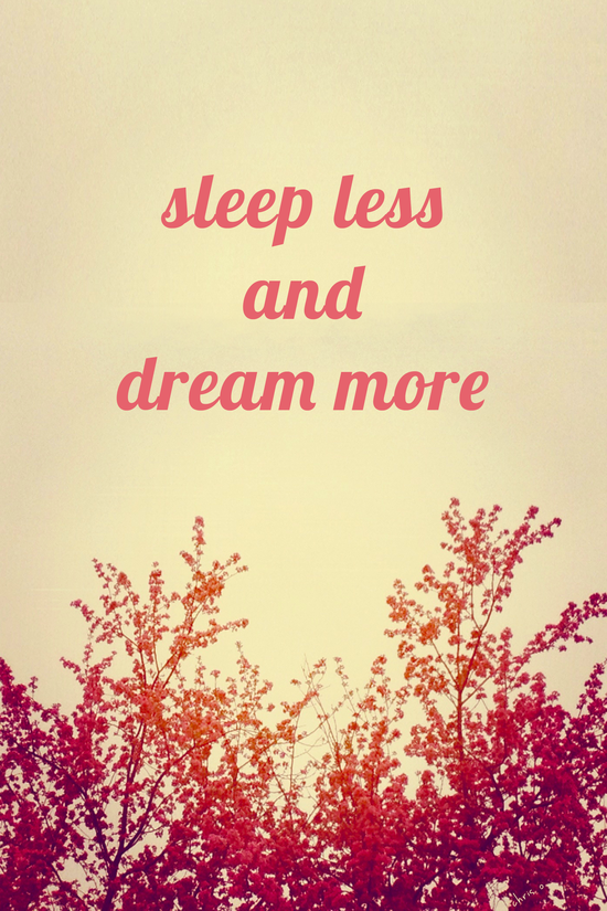 Sayings: Sleep less and dream more