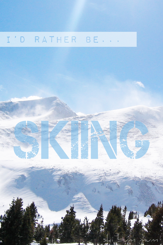 I'd rather be skiing