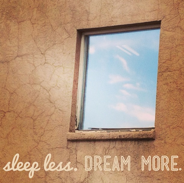 Sleep less dream more